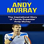 Andy Murray: The Inspirational Story of Tennis Superstar Andy Murray | Bill Redban