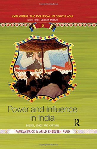Power and Influence in India: Bosses, Lords and Captains (Exploring the Political in South Asia)