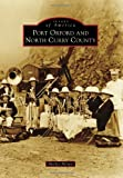 img - for Port Orford and North Curry County (Images of America Series) (Images of America (Arcadia Publishing)) book / textbook / text book