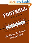 Football: The Players, The Records, T...