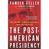 The Post-American Presidency: The Obama Administration's War on America ~ Robert Spencer