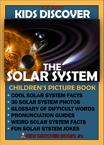 A. D. Dixon - Kids Discover the Solar System: Children's Picture Book About the Solar System with Cool Facts, 30 Large Pictures, Weird Facts, 10 Solar System Jokes, Glossary and Prononunciation Guide
