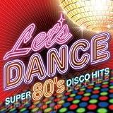 レッツ・ダンス-スーパー80'sディスコ・ヒッツ-