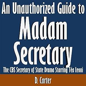 An Unauthorized Guide to Madam Secretary: The CBS Secretary of State Drama Starring Tea Leoni Audiobook