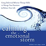 Calming the Emotional Storm: Using Dialectical Behavior Therapy Skills to Manage Your Emotions and Balance Your Life | Sheri Van Dijk MSW