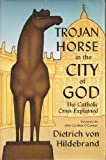 img - for Trojan Horse in the City of God: The Catholic Crisis Explained book / textbook / text book