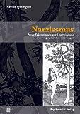 Narzissmus: Neue Erkenntnisse zur Überwindung psychischer Störungen (4. Aufl. 2012) (Bibliothek der Psychoanalyse)