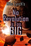 Mike Lynchs No Revolution Is Too Big