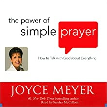 The Power of Simple Prayer: How to Talk with God about Everything | Livre audio Auteur(s) : Joyce Meyer Narrateur(s) : Sandra McCollom