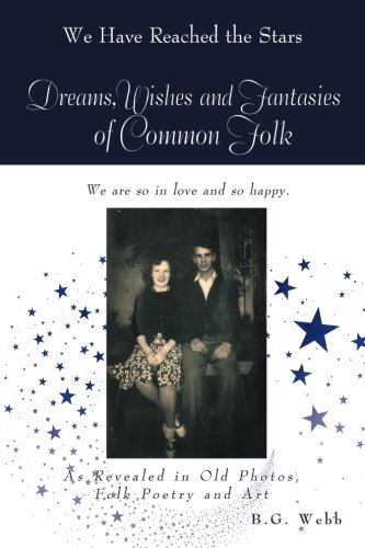 Dreams, Wishes and Fantasies of Common Folk: As Revealed in Old Photos, Folk Poetry and Art