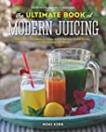 Ultimate Book Of Modern Juicing, The