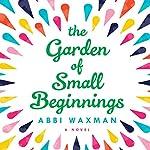 The Garden of Small Beginnings | Abbi Waxman