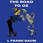 The Road to Oz: Wizard of Oz, Book 5, Special Annotated Edition (       UNABRIDGED) by L. Frank Baum Narrated by Ron Knowles