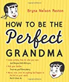 img - for How to Be the Perfect Grandma book / textbook / text book