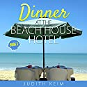 Dinner at the Beach House Hotel: The Beach House Hotel Series, Book 3 Audiobook by Judith Keim Narrated by Angela Dawe