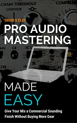Pro Audio Mastering Made Easy: Give Your Mix a Commercial Sounding Finish Without Buying More Gear (Mixing Small Studio compare prices)