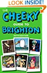 Cheeky Guide to Brighton, The (Cheeky...