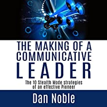 The Making of a Communicative Leader: The 10 Stealth Mode Strategies of an Effective Pioneer (       UNABRIDGED) by Dan Noble Narrated by Alan Munro