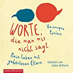 Worte, die man mir nicht sagt: Mein Leben mit gehörlosen Eltern | Véronique Poulain