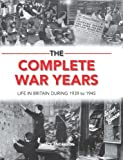 img - for The Complete War Years: Life in Britain During 1939 to 1945 book / textbook / text book