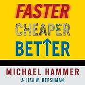 Faster Cheaper Better   [Michael Hammer, Lisa Hershman]