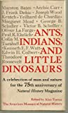 Ants, Indians, and Little Dinosaurs: A Celebration of Man & Nature for the 75th Anniversary of Natural History Magazine