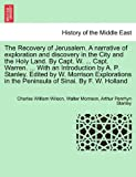 img - for The Recovery of Jerusalem. A narrative of exploration and discovery in the City and the Holy Land. By Capt. W. ... Capt. Warren. ... With an ... in the Peninsula of Sinai. By F. W. Holland book / textbook / text book