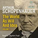 The World as Will And Idea, Volume 1 Audiobook by Arthur Schopenhauer Narrated by Leighton Pugh