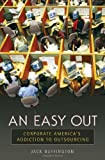 An Easy Out: Corporate America's Addiction to Outsourcing