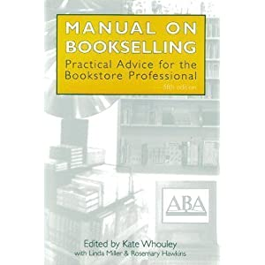Manual on Bookselling: Practical Advice for the Bookstore Professional Kate Whouley, Linda M. Miller, Rosemary Hawkins and American Booksellers Association