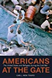 Americans at the Gate: The United States and Refugees during the Cold War (Politics and Society in Twentieth-Century America)