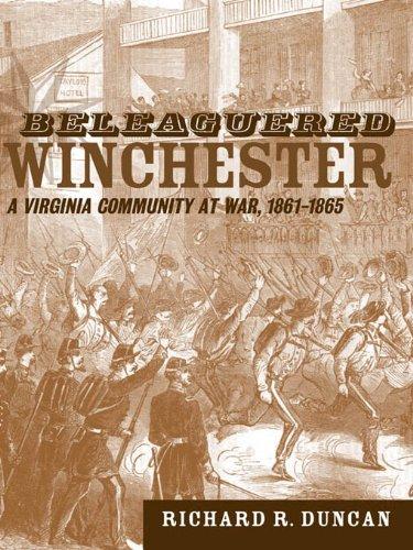 Beleaguered Winchester: A Virginia Community at War, 1861-1865