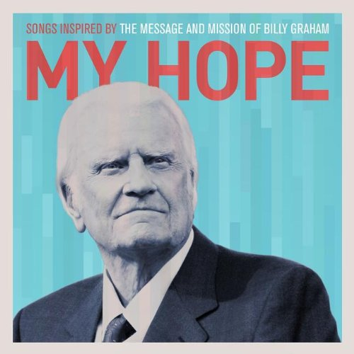 My Hope: Songs Inspired by the Message and Mission of Billy Graham Picture