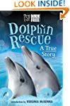 Born Free Dolphin Rescue: A True Story