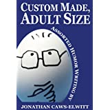 Custom Made, Adult Size: Assorted Humor Writing by Jonathan Caws-Elwitt ~ Jonathan Caws-Elwitt