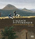 echange, troc Christine Peltre, Viktoria Brüggen (von der) - L'Alsace pittoresque : l'invention d'un paysage 1770 - 1870
