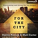 For the City: Proclaiming and Living Out the Gospel (       UNABRIDGED) by Matt Carter, Darrin Patrick, Joel A. Lindsey Narrated by Jay Charles