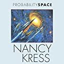 Probability Space: Probability Trilogy, Book 3 Audiobook by Nancy Kress Narrated by Gregory Linington