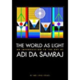The World As Light: An Introduction to the Art of Adi Da Samraj ~ Adi Da Samraj