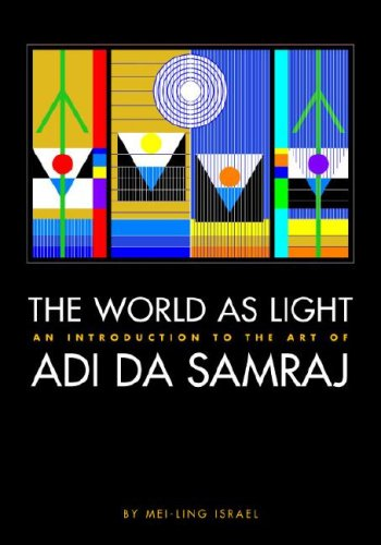 The World As Light: An Introduction to the Art of Adi Da Samraj