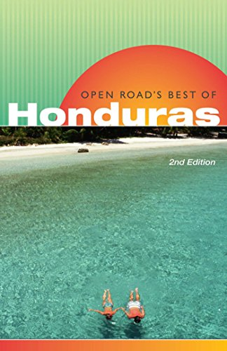 Open Road's Best of Honduras, 2nd Edition (Open Road Travel Guides)