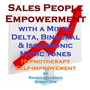 Salespeople Empowerment - with a Mix of Delta Binaural Isochronic Tones: Three-in-One Legendary Hypnotherapy Session | [Randy Charach, Sunny Oye]