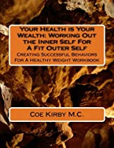 Your Health is Your Wealth: Working Out the Inner Self For A Fit Outer Self: Creating Effective Behaviors For A Healthy Weight