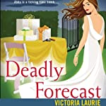 Deadly Forecast: Psychic Eye Mysteries, Book 11 (       UNABRIDGED) by Victoria Laurie Narrated by Elizabeth Michaels