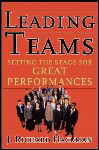 Leading Teams: Setting the Stage for Great Performances, Hackman, J. Richard