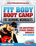 Fit Body Boot Camp Fat Burning Workouts: The Unstoppable Fitness Formula Gym Version