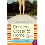 Drinking Closer to Home: A Novel ~ Jessica Anya Blau