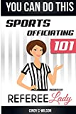 You Can Do This: Sports Officiating 101 Presented by Referee Lady