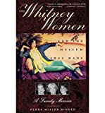 img - for [ [ [ The Whitney Women and the Museum They Made: A Family Memoir [ THE WHITNEY WOMEN AND THE MUSEUM THEY MADE: A FAMILY MEMOIR ] By Biddle, Flora Miller ( Author )Apr-18-2011 Paperback book / textbook / text book