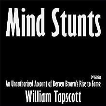 Mind Stunts: An Unauthorized Account of Derren Brown's Rise to Fame (       UNABRIDGED) by William Tapscott Narrated by Ulf Bjorklund